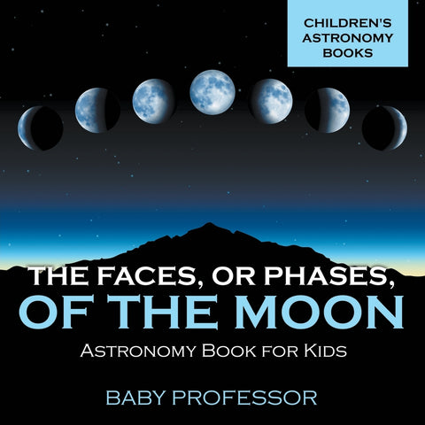 The Faces Err Phases of the Moon - Astronomy Book for Kids | Childrens Astronomy Books