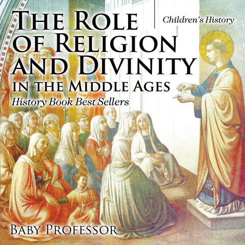 The Role of Religion and Divinity in the Middle Ages - History Book Best Sellers | Childrens History