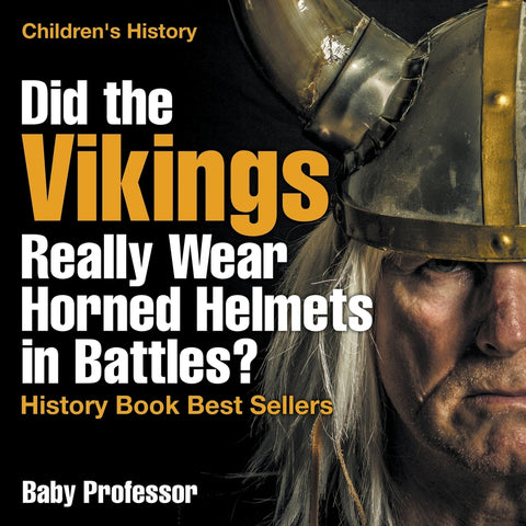 Did the Vikings Really Wear Horned Helmets in Battles History Book Best Sellers | Childrens History