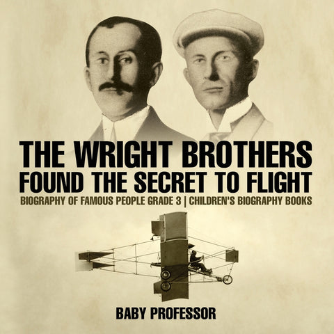 The Wright Brothers Found The Secret To Flight - Biography of Famous People Grade 3 | Childrens Biography Books