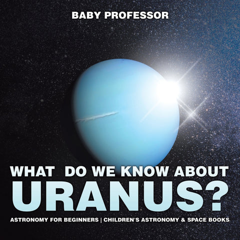 What Do We Know about Uranus Astronomy for Beginners | Childrens Astronomy & Space Books
