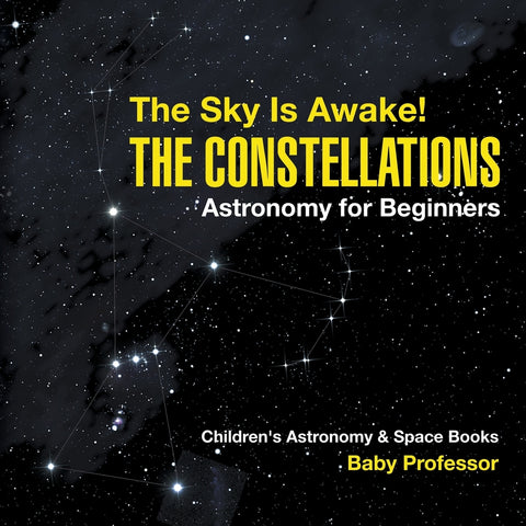 The Sky Is Awake! The Constellations - Astronomy for Beginners | Childrens Astronomy & Space Books