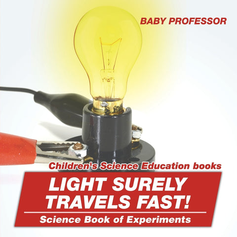 Light Surely Travels Fast! Science Book of Experiments | Childrens Science Education books