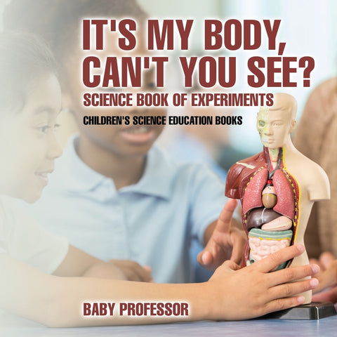 Its My Body Cant You See Science Book Experiments | Childrens Science Education books