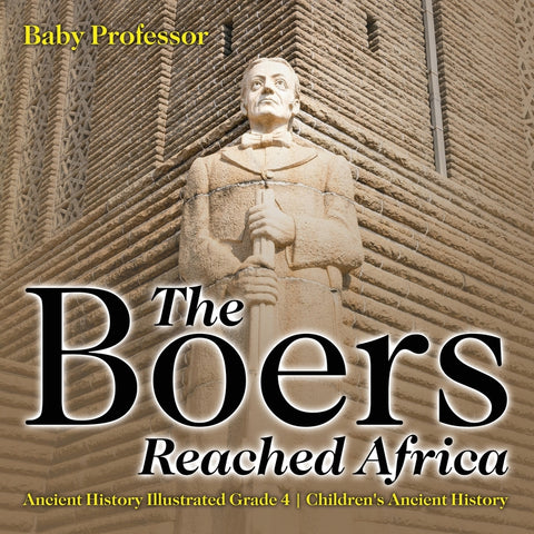 The Boers Reached Africa - Ancient History Illustrated Grade 4 | Childrens Ancient History