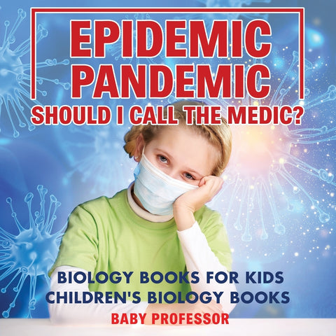Epidemic Pandemic Should I Call the Medic Biology Books for Kids | Childrens Biology Books