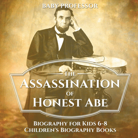 The Assassination of Honest Abe - Biography for Kids 6-8 | Childrens Biography Books