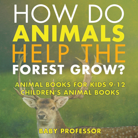 How Do Animals Help the Forest Grow Animal Books for Kids 9-12 | Childrens Animal Books