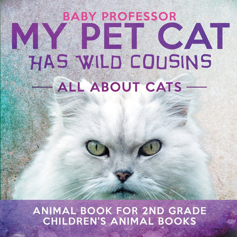 My Pet Cat Has Wild Cousins: All About Cats - Animal Book for 2nd Grade | Childrens Animal Books