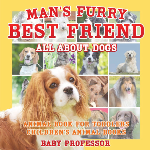 Mans Furry Best Friend: All about Dogs - Animal Book for Toddlers | Childrens Animal Books