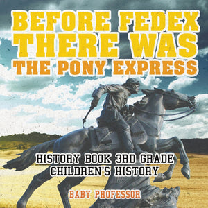 Before FedEx There Was the Pony Express - History Book 3rd Grade | Childrens History