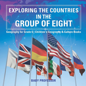 Exploring the Countries in the Group of Eight - Geography for Grade 6 | Childrens Geography & Culture Books
