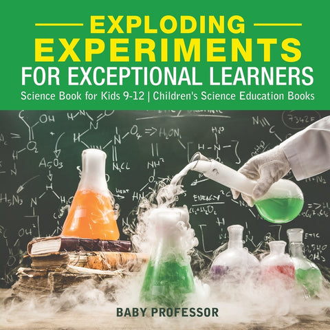 Exploding Experiments for Exceptional Learners - Science Book for Kids 9-12 | Childrens Science Education Books