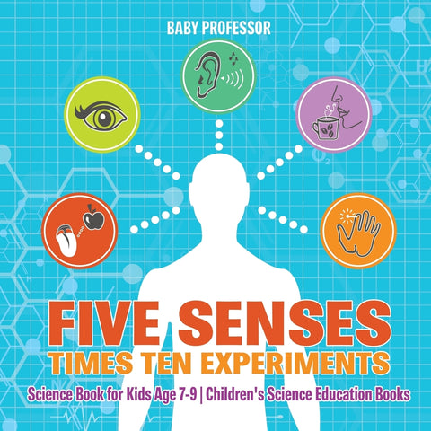 Five Senses times Ten Experiments - Science Book for Kids Age 7-9 | Childrens Science Education Books