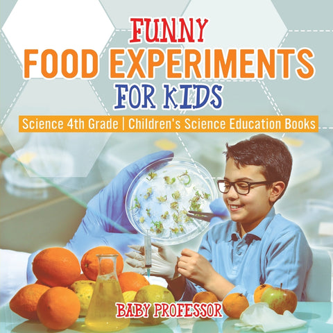 Funny Food Experiments for Kids - Science 4th Grade | Childrens Science Education Books