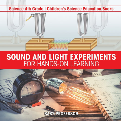 Sound and Light Experiments for Hands-on Learning - Science 4th Grade | Childrens Science Education Books