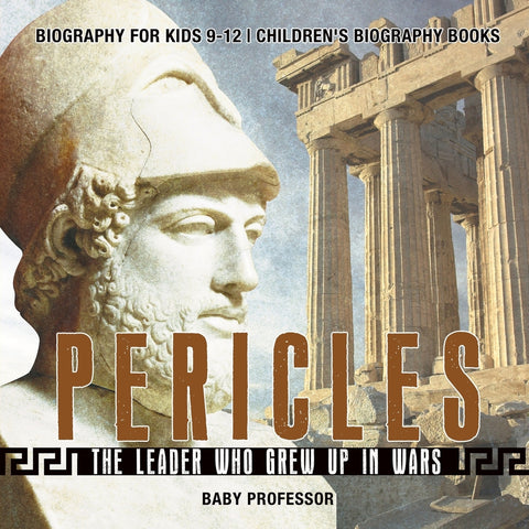 Pericles: The Leader Who Grew Up in Wars - Biography for Kids 9-12 | Childrens Biography Books