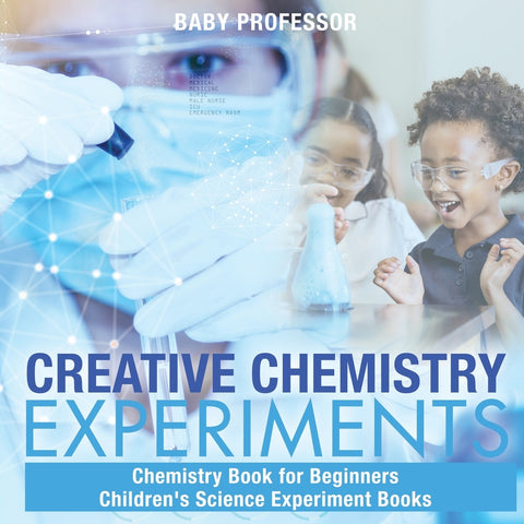 Creative Chemistry Experiments - Chemistry Book for Beginners | Childrens Science Experiment Books