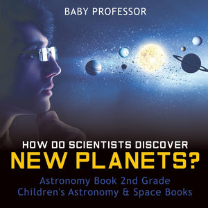How Do Scientists Discover New Planets Astronomy Book 2nd Grade | Childrens Astronomy & Space Books