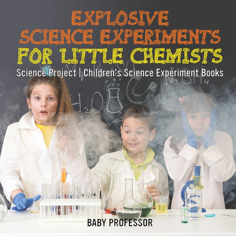Explosive Science Experiments for Little Chemists - Science Project | Childrens Science Experiment Books