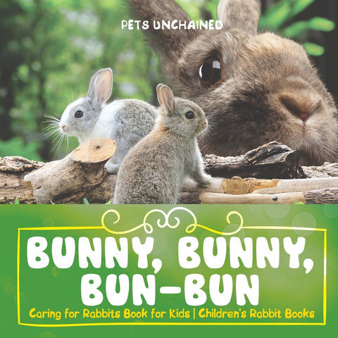 Bunny Bunny Bun-Bun - Caring for Rabbits Book for Kids | Childrens Rabbit Books
