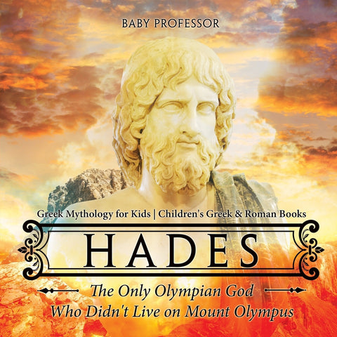 Hades: The Only Olympian God Who Didnt Live on Mount Olympus - Greek Mythology for Kids | Childrens Greek & Roman Books