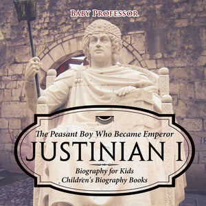 Justinian I: The Peasant Boy Who Became Emperor - Biography for Kids | Childrens Biography Books