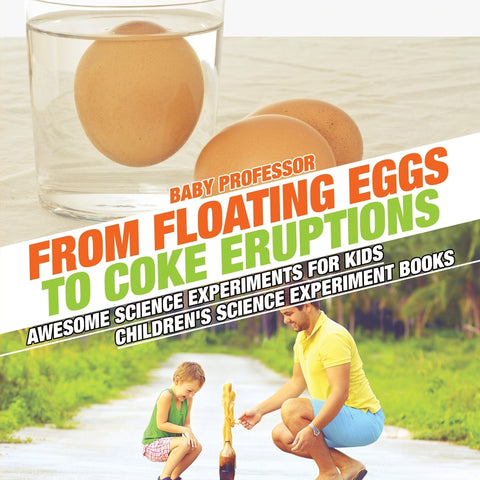 From Floating Eggs to Coke Eruptions - Awesome Science Experiments for Kids | Childrens Science Experiment Books
