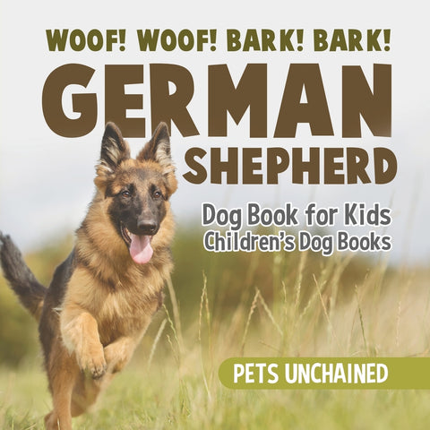 Woof! Woof! Bark! Bark! | German Shepherd Dog Book for Kids | Childrens Dog Books