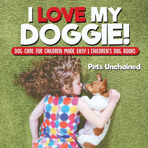I Love My Doggie! | Dog Care for Children Made Easy | Childrens Dog Books