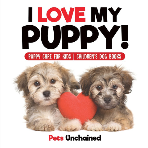 I Love My Puppy! | Puppy Care for Kids | Childrens Dog Books