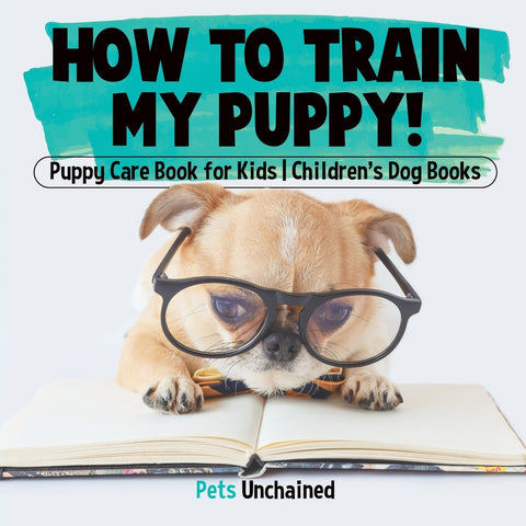 How To Train My Puppy! | Puppy Care Book for Kids | Childrens Dog Books