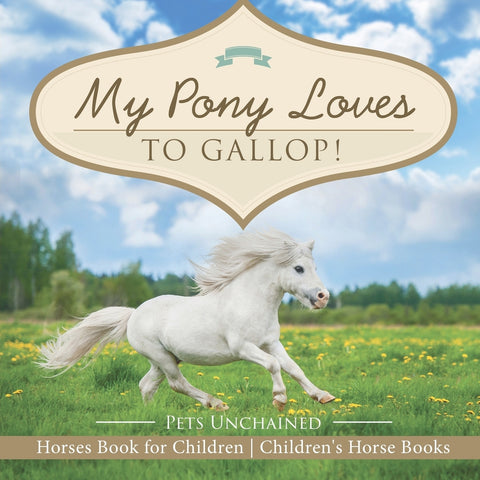 My Pony Loves To Gallop! | Horses Book for Children | Childrens Horse Books
