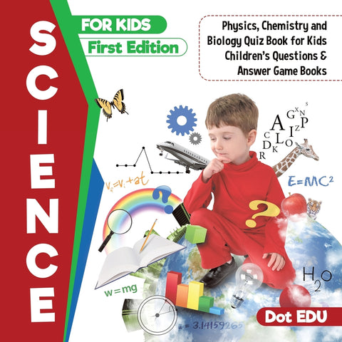 Science for Kids First Edition | Physics Chemistry and Biology Quiz Book for Ki