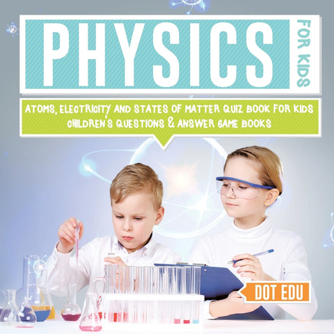 Physics for Kids | Atoms Electricity and States of Matter Quiz Book for Kids