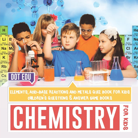 Chemistry for Kids | Elements Acid-Base Reactions and Metals Quiz Book for Kids