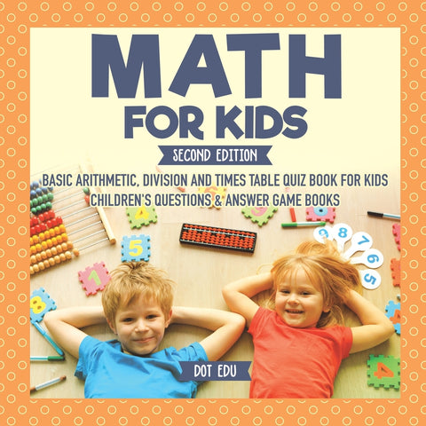 Math for Kids Second Edition | Basic Arithmetic Division and Times Table Quiz Book for Kids | Childrens Questions & Answer Game Books