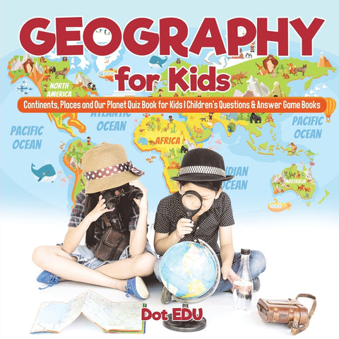 Geography for Kids | Continents Places and Our Planet Quiz Book for Kids | Childrens Questions & Answer Game Books
