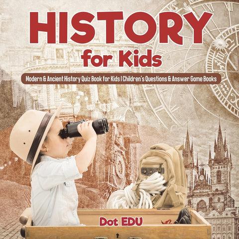 History for Kids | Modern & Ancient History Quiz Book for Kids | Childrens Questions & Answer Game Books