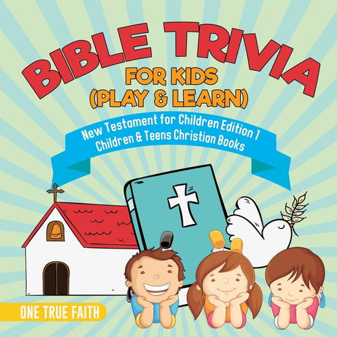 Bible Trivia for Kids (Play & Learn) | New Testament for Children Edition 1 | Children & Teens Christian Books