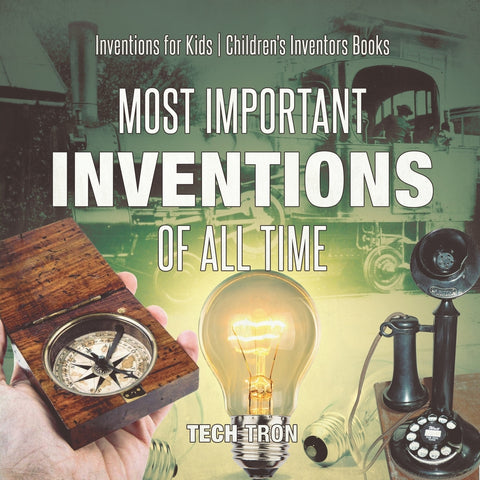 Most Important Inventions Of All Time | Inventions for Kids | Childrens Inventors Books