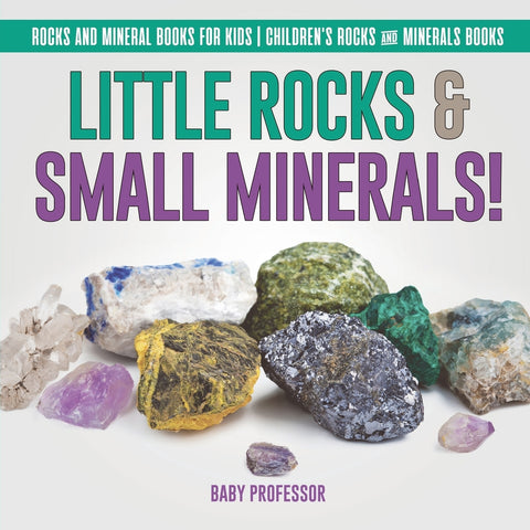 Little Rocks & Small Minerals! | Rocks And Mineral Books for Kids | Childrens Rocks & Minerals Books