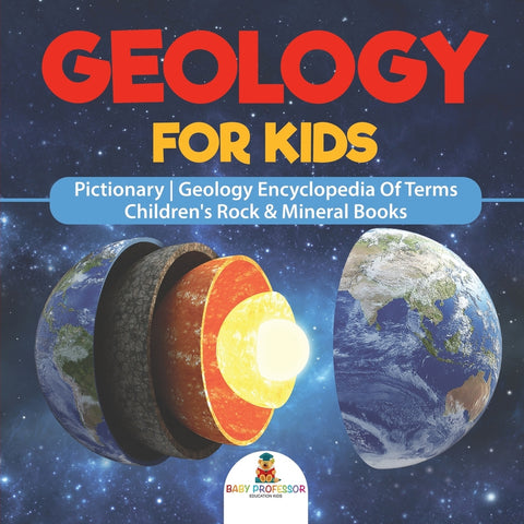 Geology For Kids - Pictionary | Geology Encyclopedia Of Terms | Childrens Rock & Mineral Books