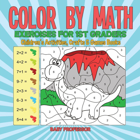 Color by Math Exercises for 1st Graders | Childrens Activities Crafts & Games Books