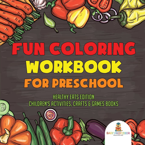 Fun Coloring Workbook for Preschool : Healthy Eats Edition | Childrens Activities Crafts & Games Books