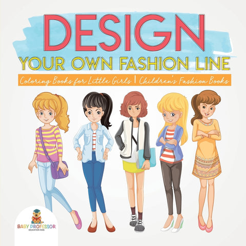 Design Your Own Fashion Line : Coloring Books for Little Girls | Childrens Fashion Books