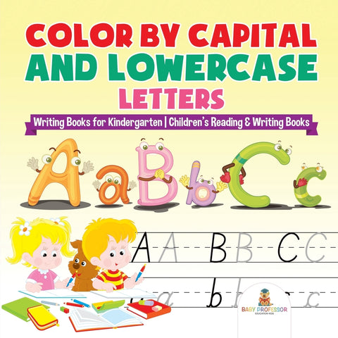 Color by Capital and Lowercase Letters - Writing Books for Kindergarten | Childrens Reading & Writing Books