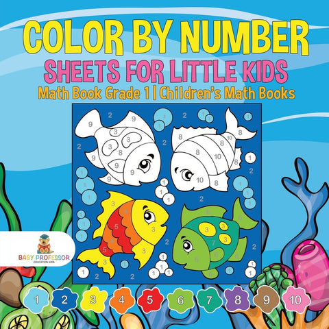 Color by Number Sheets for Little Kids - Math Book Grade 1 | Childrens Math Books