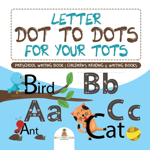 Letter Dot to Dots for Your Tots - Preschool Writing Book | Childrens Reading & Writing Books