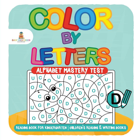 Color by Letters - Alphabet Mastery Test - Reading Book for Kindergarten | Childrens Reading & Writing Books